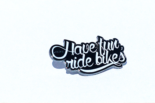 Have Fun, Ride Bikes Pins